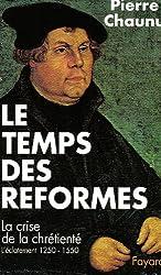 Le temps des réformes. La crise de la chrétienté, l'éclatement (1250-1550)