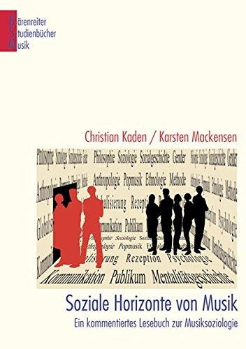 Soziale Horizonte von Musik: Ein kommentiertes Lesebuch zur Musiksoziologie (Bärenreiter Studienbücher Musik)
