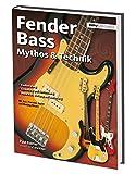 Fender Bass Mythos & Technik: Mit Precison, Jazz, Jaguar, Mustang und Squier Bass