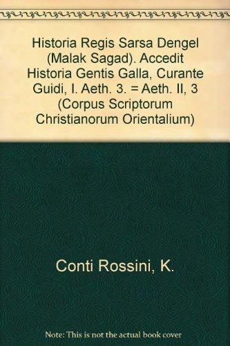 Historia Regis Sarsa Dengel Malak Sagad. Accedit Historia Gentis Galla, Curante Guidi, I. Aeth. 3. = Aeth. II, 3 par K Conti Rossini