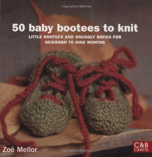50 Baby Bootees to Knit: Little Bootees and Snuggly Socks for Newborn to Nine Months by Zoe Mellor (2009-08-02)