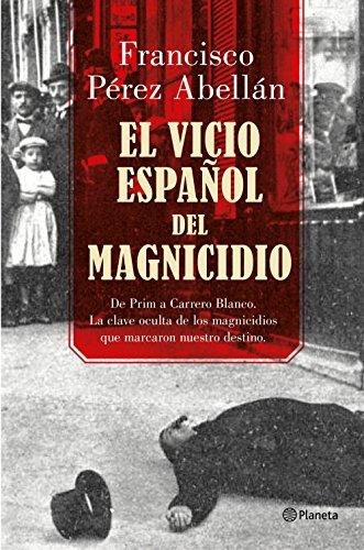El vicio español del magnicidio: De Prim a Carrero Blanco, la clave oculta de los crímenes que marcaron nuestro destino ((Fuera de colección))