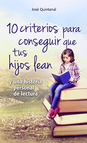 10 Criterios Para Conseguir Que Tus Hijos Lean. Y Una Historia Personal De Lectura
