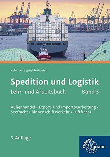 Spedition und Logistik, Band 3: Lernfelder 6, 10, 11: Außenhandel, Export- und Importbearbeitung, Seefracht, Binnenschiffsverkehr, Luftfracht