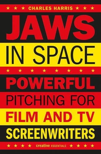 Jaws in Space : Powerful Pitching for Film & TV Screenwriters (Creative Essentials) por Charles Harris