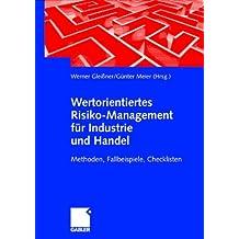 Wertorientiertes Risikomanagement für Industrie und Handel (Arbeitstitel) . Methoden, Fallbeispiele, Checklisten