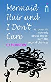Mermaid Hair and I Don't Care: A romantic comedy about shoes, surf and second chances by CJ Morrow