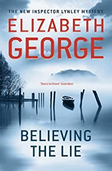 Believing the Lie: An Inspector Lynley Novel: 14 (English Edition) von [George, Elizabeth]