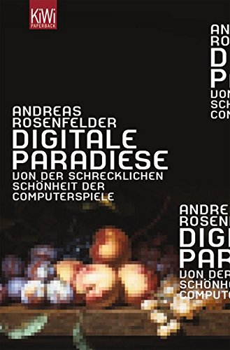 Digitale Paradiese: Von der schrecklichen Schönheit der Computerspiele