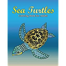 Sea Turtles Coloring Book For Adults: A Really Relaxing Coloring Book to Calm Down & Relieve Stress for Grown Ups with Beautiful Ocean Animals Swimming in the Sea (Gift for Turtle Lovers)