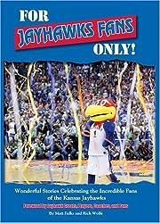 For Jayhawks Fans Only! Wonderful Stories Celebrating the Incredible Fans of the Kansas Jayhawks by Matt Fulks (2009-10-15)