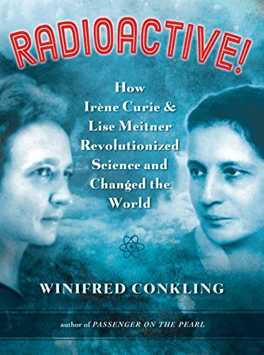 Radioactive!: How Ir??ne Curie and Lise Meitner Revolutionized Science and Changed the World by Winifred Conkling (2016-01-05)