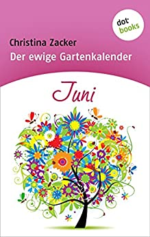 Der ewige Gartenkalender - Band 6: Juni von [Zacker, Christina]