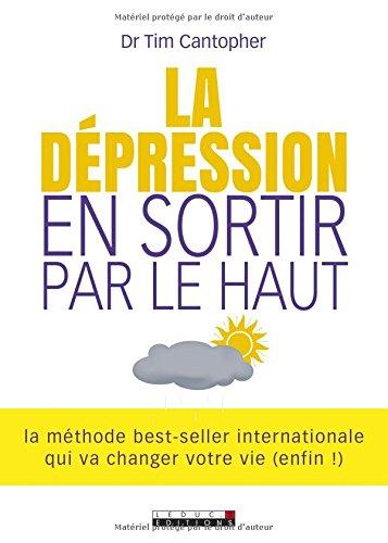 La dépression, en sortir par le haut : la méthode best-seller internationale qui va changer votre vie (enfin !)