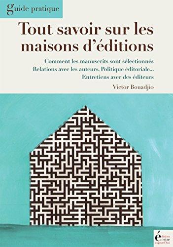 Tout savoir sur les maisons d'édition: Guide pratique par Victor Bouadjio