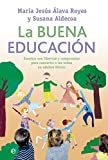 La buena educación: Enseñar con libertad y compromiso para convertir a los niños en adultos felices (Psicología)