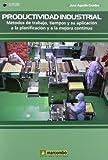 Productividad Industrial: Metodos de trabajo, tiempos y su aplicación a la planificación y a la mejor continúa: Métodos de trabajo, tiempos y su aplicación a la planificación y a la mejora continúa