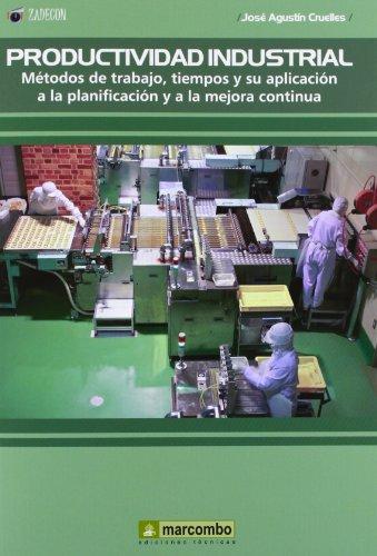 Productividad Industrial: Metodos de trabajo, tiempos y su aplicación a la planificación y a la mejor continúa: Métodos de trabajo, tiempos y su aplicación a la planificación y a la mejora continúa por JOSÉ AGUSTIN CRUELLES RUIZ