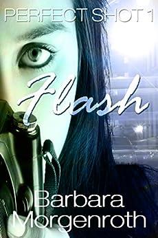 Flash (Perfect Shot Book 1) (English Edition) di [Morgenroth, Barbara]