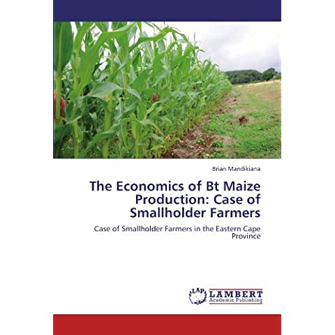 The Economics of Bt Maize Production: Case of Smallholder Farmers: Case of Smallholder Farmers in the Eastern Cape Province