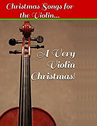 A Very Violin Christmas! - Christmas Songs for the Violin...: Volume 1 (Violin Sheet Music) by Aaron Chase (2014-01-08)