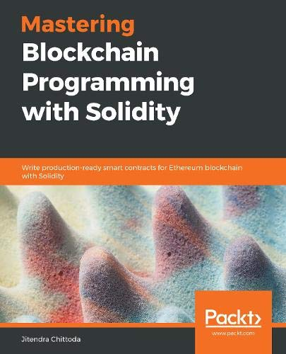 Mastering Blockchain Programming with Solidity: Write production-ready smart contracts for Ethereum blockchain with Solidity