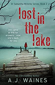 Lost in the Lake (Dr Samantha Willerby Series Book 2) by [Waines, A J]