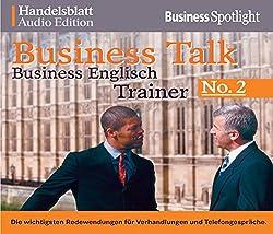 Business Talk Englisch Trainer No.2: Die wichtigsten Redewendungen für Verhandlungen und Telefongespräche