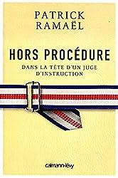 Hors procédure: Dans la tête d'un juge d'instruction