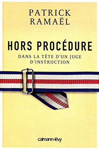 Hors procédure: Dans la tête d'un juge d'instruction par Patrick Ramael