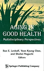Aging in Good Health: Multidisciplinary Perspectives