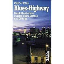 Blues-Highway. Musik-Geschichten zwischen New Orleans und Chicago.
