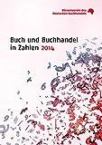 Buch und Buchhandel in Zahlen / Buch und Buchhandel in Zahlen: Zahlen für den Buchhandel / 2014
