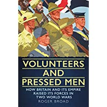 Volunteers and Pressed Men: How Britain and its Empire Raised its Forces in Two World Wars
