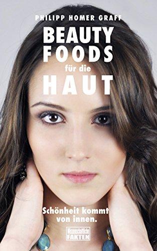 Beauty Foods für die Haut: Schönheit kommt von innen. (German Edition) por Philipp Homer Graff
