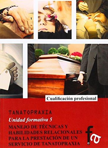 MANEJO DE TECNICAS Y HABILIDADES RELACIONALES PARA LA PRESTACIÓN DE UN SERVICIO DE TANATOPRAXIA (FORMASALUD) por ANA COPE LUENGO