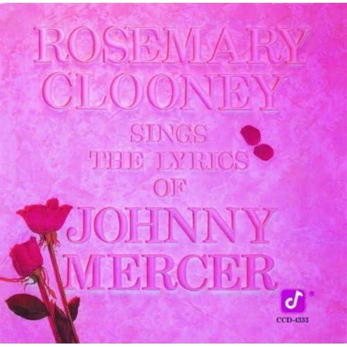 Rosemary Clooney Sings The Lyrics Of Johnny Mercer