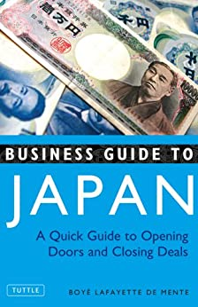 Business Guide to Japan: A Quick Guide to Opening Doors and Closing Deals von [De Mente, Boye Lafayette]