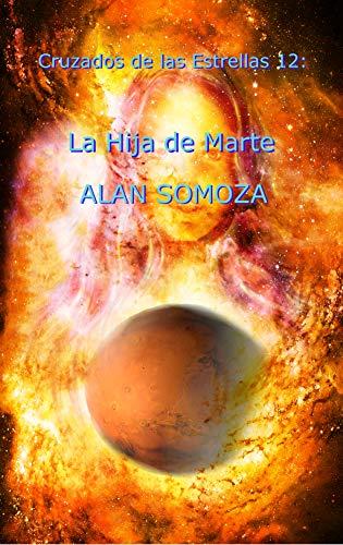 La Hija de Marte (Cruzados de las estrellas nº 12) por Alan Somoza