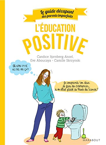 Guide des parents imparfaits : Education positive (Hors collection-Enfants Education) (French Edition)