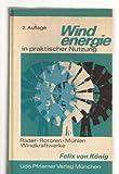 Windenergie in praktischer Nutzung: Räder, Rotoren, Mühlen, Windkraftwerke
