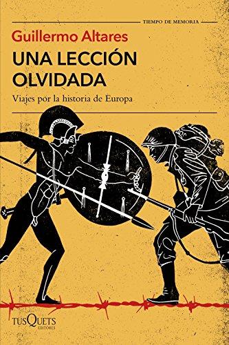 Una lección olvidada: Viajes por la historia de Europa (Tiempo de Memoria) por Guillermo Altares