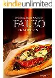 Paleo Italian: Pizza - Delicious, Quick & Simple Paleo Recipes: Paleo Cookbook for the Paleo Lifestyle - Paleo recipes for pizza night