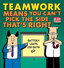 Teamwork Means You Can't Pick the Side that's Right (Dilbert) von [Adams, Scott]