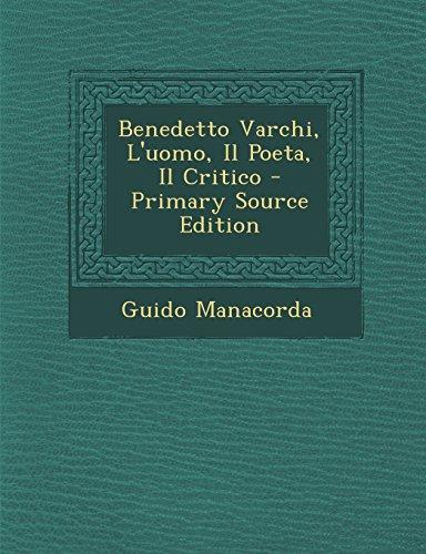 Benedetto Varchi, L'Uomo, Il Poeta, Il Critico - Primary Source Edition