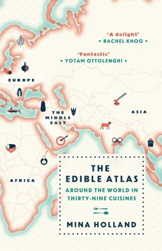 The Edible Atlas: Around the World in Thirty-Nine Cuisines by Holland, Mina (2014) Hardcover