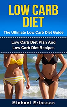 LOW CARB DIET: The Ultimate Low Carb Diet Guide: Low Carb Diet Plan And Low Carb Diet Recipes To Lose Weight Fast, Remove Cellulite, Lower Blood Pressure ... Loss, Low Carb Books) (English Edition) par [Masterson, Dr. Eric, Ericsson, Dr. Michael]