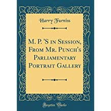 M. P. 'S in Session, From Mr. Punch's Parliamentary Portrait Gallery (Classic Reprint)