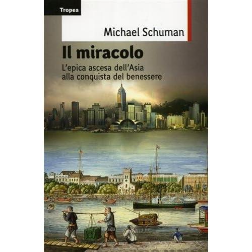 Il Miracolo. L'epica Ascesa Del Continente Asiatico Alla Conquista Del Benessere