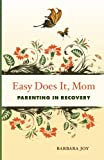 Easy Does It Mom: Parenting in Recovery